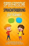 Cover-Bild zu Spielerische Sprachförderung für Kinder: Die schönsten Spiele für eine effektive Sprachförderung mit Spaß - für Kinder von 4 bis 10 von Petersen, Anna