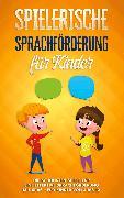 Cover-Bild zu Spielerische Sprachförderung für Kinder: Die schönsten Spiele für eine effektive Sprachförderung mit Spaß - für Kinder von 4 bis 10 (eBook) von Petersen, Anna