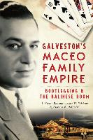 Cover-Bild zu Galveston's Maceo Family Empire: Bootlegging & the Balinese Room von Boatman, T. Nicole