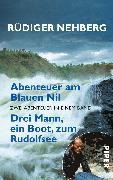 Cover-Bild zu Abenteuer am Blauen Nil ? Drei Mann, ein Boot, zum Rudolfsee von Nehberg, Rüdiger