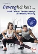 Cover-Bild zu Beweglichkeit durch Dehnen, Faszienmassage und Mobility-Training
