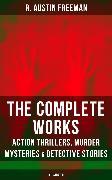 Cover-Bild zu The Complete Works of R. Austin Freeman: Action Thrillers, Murder Mysteries & Detective Stories (eBook) von Freeman, R. Austin