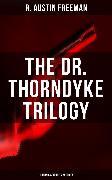 Cover-Bild zu THE DR. THORNDYKE TRILOGY (Forensic Science Mysteries) (eBook) von Freeman, R. Austin