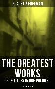Cover-Bild zu The Greatest Works of R. Austin Freeman: 80+ Titles in One Volume (Illustrated Edition) (eBook) von Freeman, R. Austin