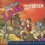 Cover-Bild zu Guitar-Leas Zeitreisen - Teil 8: Lea trifft Alexander den Großen (Audio Download) von Laube, Step