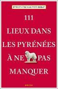 Cover-Bild zu 111 Lieux dans les Pyrénées à ne pas manquer von Pschak, Evelyn