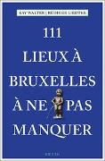Cover-Bild zu 111 Lieux à Bruxelles à ne pas manquer von Walter, Kay