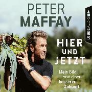Cover-Bild zu Maffay, Peter: Hier und Jetzt - Mein Bild von einer besseren Zukunft (Ungekürzt) (Audio Download)