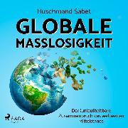 Cover-Bild zu Sabet, Huschmand: Globale Maßlosigkeit - Der (un)aufhaltbare Zusammenbruch des weltweiten Mittelstands (Audio Download)