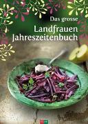 Cover-Bild zu Das grosse Landfrauen-Jahreszeitenbuch von Baumann, Lotti