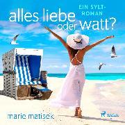 Cover-Bild zu Alles Liebe oder Watt? - Ein Sylt-Roman (Audio Download) von Matisek, Marie