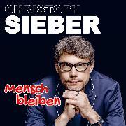 Cover-Bild zu Christoph Sieber, Mensch bleiben (Audio Download) von Sieber, Christoph