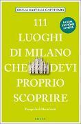Cover-Bild zu 111 Luoghi di Milano che devi proprio scoprire von Castelli Gattinara, Giulia