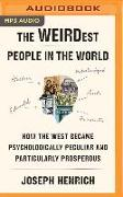 Cover-Bild zu The Weirdest People in the World: How the West Became Psychologically Peculiar and Particularly Prosperous von Henrich, Joseph