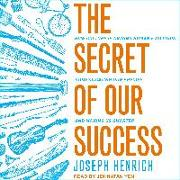 Cover-Bild zu The Secret of Our Success: How Culture Is Driving Human Evolution, Domesticating Our Species, and Making Us Smarter von Henrich, Joseph