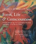 Cover-Bild zu Form, Life, and Consciousness: An Introduction to Anthroposophic Medicine and Study of the Human Being von Husemann, Armin J.