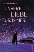 Cover-Bild zu Unsere Liebe für immer von Monninger, J. P.