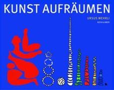 Cover-Bild zu Kunst aufräumen von Wehrli, Urs