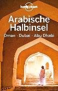 Cover-Bild zu Lonely Planet Reiseführer Arabische Halbinsel, Oman, Dubai, Abu Dhabi
