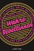 Cover-Bild zu Heer, Carina: Wahre Rebellinnen