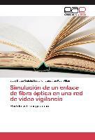 Cover-Bild zu Simulación de un enlace de fibra óptica en una red de video vigilancia von Quishpi Lucero, Juan Diego