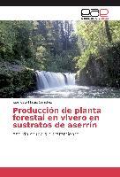 Cover-Bild zu Producción de planta forestal en vivero en sustratos de aserrín von Sánchez, José Justo Mateo