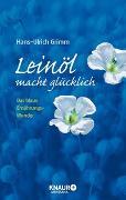 Cover-Bild zu Leinöl macht glücklich von Grimm, Hans-Ulrich