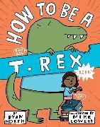 Cover-Bild zu North, Ryan: How to be a T. Rex