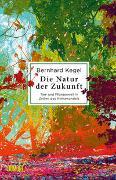 Cover-Bild zu Kegel, Bernhard: Die Natur der Zukunft