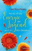 Cover-Bild zu Wie du dir die Energie der Jugend auch im Alter bewahrst von Bourbeau, Lise