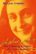 Cover-Bild zu Pressler, Mirjam: Ich sehne mich so! Die Lebensgeschichte der Anne Frank