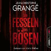Cover-Bild zu Die Fesseln des Bösen (Gekürzt) (Audio Download) von Grangé, Jean-Christophe