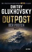 Cover-Bild zu Glukhovsky, Dmitry: Outpost - Der Posten