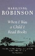 Cover-Bild zu Robinson, Marilynne: When I Was A Child I Read Books