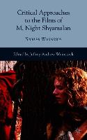 Cover-Bild zu Weinstock, Jeffrey Andrew: Critical Approaches to the Films of M. Night Shyamalan: Spoiler Warnings