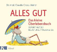 Cover-Bild zu Alles gut - Das kleine Überlebensbuch von Croos-Müller, Claudia