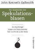 Cover-Bild zu Die Geschichte der Spekulationsblasen von Galbraith, John Kenneth