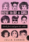 Cover-Bild zu Korbik, Julia: How to be a girl