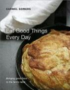 Cover-Bild zu Eat Good Things Every Day: Bringing Good Food to the Family Table von Somers, Carmel