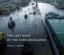 Cover-Bild zu The Last Days of the Cork Docklands von Cummins, Patrick