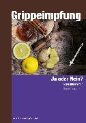 Cover-Bild zu Grippeimpfung - Ja oder Nein? (eBook) von Trappitsch, Daniel