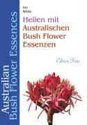 Cover-Bild zu Heilen mit australischen Bush-Flower Essenzen von White, Ian