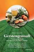 Cover-Bild zu Gerstengrassaft - »Verjüngungselixier und naturgesunder Power-Drink« von Simonsohn, Barbara