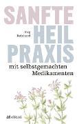 Cover-Bild zu Sanfte Heilpraxis mit selbstgemachten Medikamenten von Reinhard, Jürg