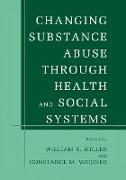 Cover-Bild zu Changing Substance Abuse Through Health and Social Systems von Miller, William R. (Hrsg.)