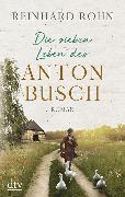 Cover-Bild zu Die sieben Leben des Anton Busch von Rohn, Reinhard