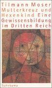Cover-Bild zu Moser, Tilmann: Mutterkreuz und Hexenkind