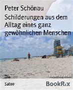 Cover-Bild zu Schilderungen aus dem Alltag eines ganz gewöhnlichen Menschen (eBook) von Schönau, Peter