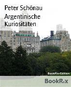 Cover-Bild zu Argentinische Kuriositäten (eBook) von Schönau, Peter
