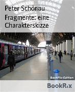 Cover-Bild zu Fragmente: eine Charakterskizze (eBook) von Schönau, Peter